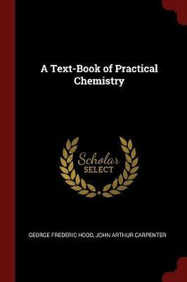 A Text-Book of Practical Chemistry by George Frederic Hood image