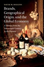 Brands, Geographical Origin, and the Global Economy by David M Higgins image