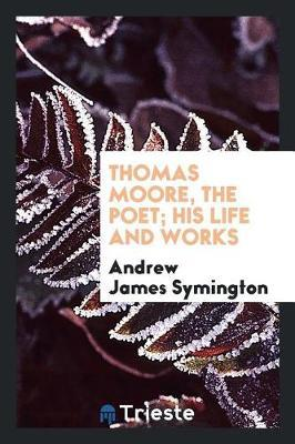 Thomas Moore, the Poet; His Life and Works by Andrew James Symington image
