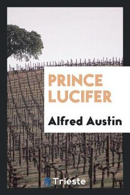 Prince Lucifer by Alfred Austin