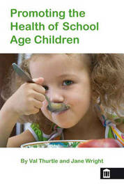 Promoting the Health of School Age Children by Val Thurtle