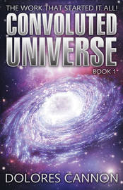 Convoluted Universe: Book One by Dolores Cannon