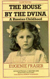 The House by the Dvina: A Russian Childhood by Eugenie Fraser image