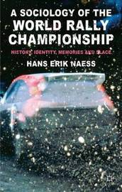 A Sociology of the World Rally Championship by Hans Erik Naess