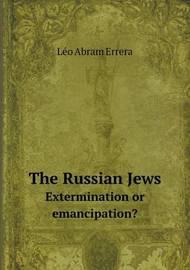 The Russian Jews Extermination or Emancipation? by Le O Abram Errera