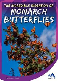 The Incredible Migration of Monarch Butterflies by Nancy Furstinger