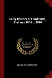 Early History of Huntsville, Alabama 1804 to 1870 by Edward Chambers Betts image