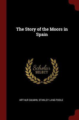 The Story of the Moors in Spain by Arthur Gilman image