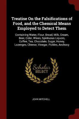 Treatise on the Falsifications of Food, and the Chemical Means Employed to Detect Them by John Mitchell