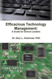Efficacious Technology Management: A Guide for School Leaders by Gary Ackerman