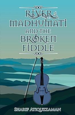River Madhumati And The Broken Fiddle by Sharif Atiquzzaman