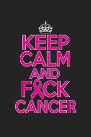 Keep Calm And Fck Cancer by Tommy Stork image