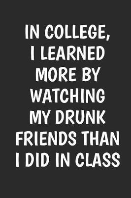 In College I Learned More By Watching My Drunk Friends by Hafiz Aldino
