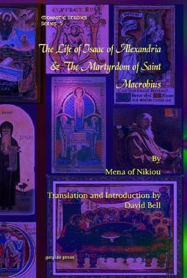 The Life of Isaac of Alexandria & The Martyrdom of Saint Macrobius by David Bell