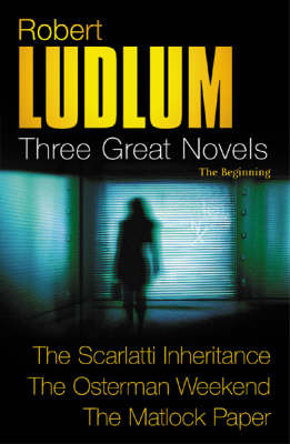 "Three Great Novels - The Beginning: ""The Scarlatti Inheritance"", ""The Osterman Weekend"", ""The Matlock Paper"" by Robert Ludlum image"