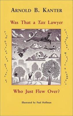 Was That A Tax Lawyer Who Just Flew Past My Window? by Arnold B Kanter