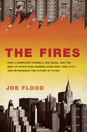The Fires: How a Computer Formula Burned Down New York City--And Determined the Future of American Cities by Joe Flood image