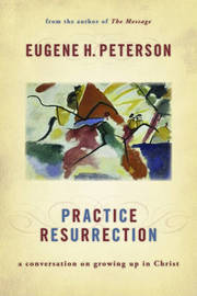 Practice Resurrection by Eugene H Peterson image