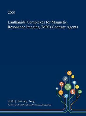 Lanthanide Complexes for Magnetic Resonance Imaging (MRI) Contrast Agents by Pui-Ling Tong