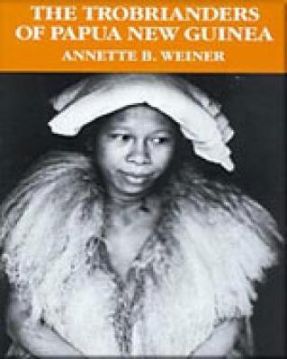 The Trobrianders of Papua New Guinea by Annette Weiner
