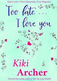 Too Late... I Love You by Kiki Archer