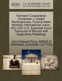 Farmers' Cooperative Compress V. United Packinghouse, Food & Allied Workers International Union, AFL-CIO U.S. Supreme Court Transcript of Record with Supporting Pleadings by John Edward Price