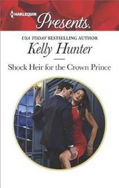 Shock Heir for the Crown Prince by Kelly Hunter
