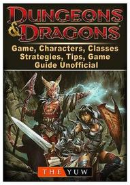 Dungeons and Dragons Board Game, Characters, Classes, Strategies, Tips, Game Guide Unofficial by The Yuw