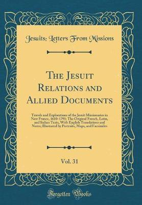 The Jesuit Relations and Allied Documents, Vol. 31 by Jesuits Letters from Missions