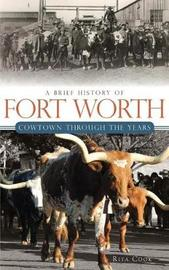 A Brief History of Fort Worth by Rita Cook image