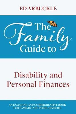 The Family Guide to Disability and Personal Finances by Ed Arbuckle