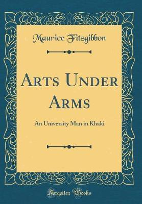 Arts Under Arms by Maurice Fitzgibbon