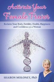 Activate Your Female Power by Sharon Moloney image