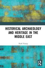 Historical Archaeology and Heritage in the Middle East by Ruth Young