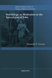 Soteriology as Motivation in the Apocalypse of John by Alexander Stewart