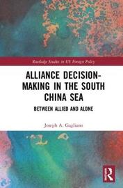Alliance Decision-Making in the South China Sea by Joseph A. Gagliano