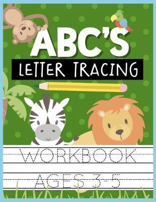 ABC's Letter Tracing Workbook Ages 3-5 by Christina Romero