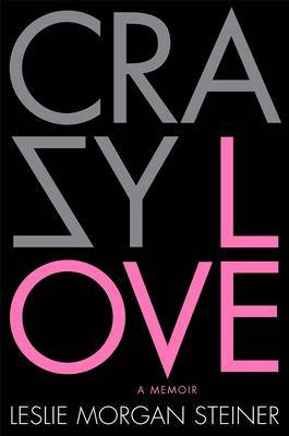 Crazy Love by Leslie Morgan Steiner image