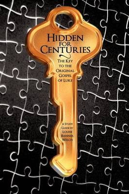 Hidden for Centuries: The Key to the Original Gospel of Luke by Reverend Louise Banner Welch image