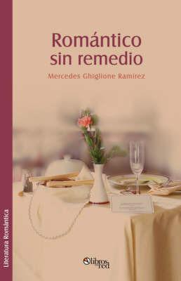 Romantico Sin Remedio by Mercedes Ghiglione Ramirez