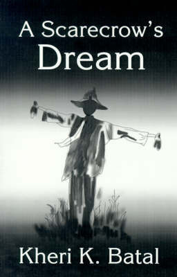 A Scarecrow's Dream by Kheri K. Batal