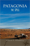 Patagonia: The Spell by Carlos A Borinelli