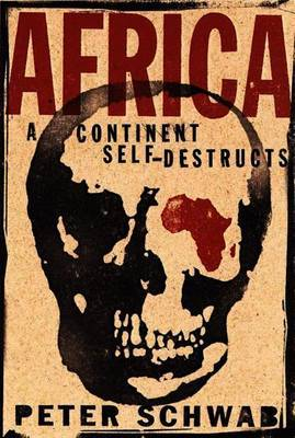 Africa: A Continent Self-Destructs by P. Schwab