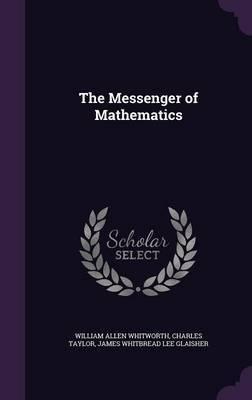 The Messenger of Mathematics by William Allen Whitworth