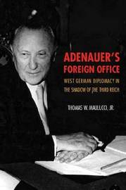 Adenauer's Foreign Office by Thomas Maulucci