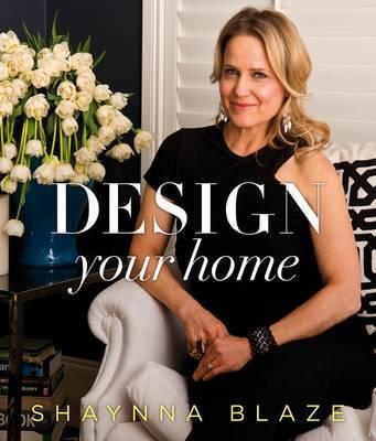 Design Your Home by Shaynna Blaze