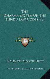 The Dharma Sa'stra or the Hindu Law Codes V3 by Manmatha Nath Dutt
