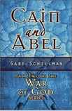 Cain and Abel: Part Two in the War of God Series by Gabe Schillman