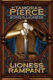Lioness Rampant (Song of the Lioness #4) by Tamora Pierce