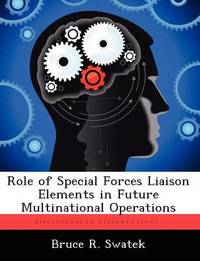 Role of Special Forces Liaison Elements in Future Multinational Operations by Bruce R Swatek